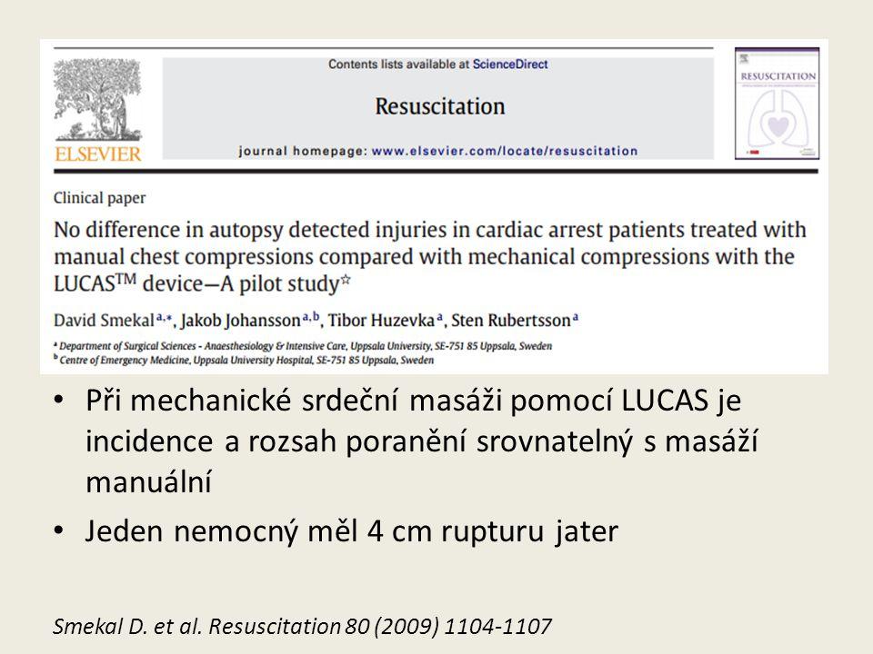 LUCAS • Při mechanické srdeční masáži pomocí LUCAS je incidence a rozsah poranění srovnatelný s masáží manuální • Jeden nemocný měl 4 cm rupturu jater Smekal D.