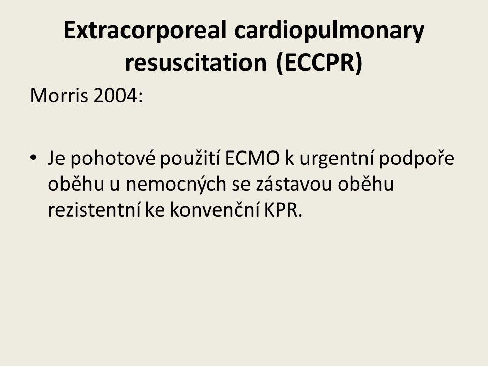 Extracorporeal cardiopulmonary resuscitation (ECCPR) Morris 2004: • Je pohotové použití ECMO k urgentní podpoře oběhu u nemocných se zástavou oběhu rezistentní ke konvenční KPR.