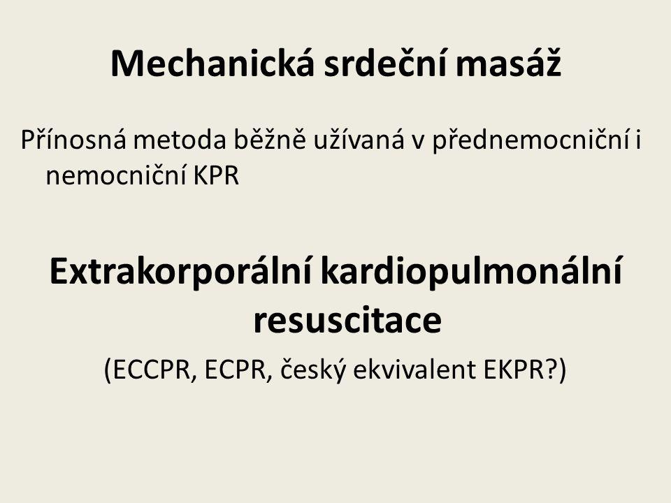 Mechanická srdeční masáž Přínosná metoda běžně užívaná v přednemocniční i nemocniční KPR Extrakorporální kardiopulmonální resuscitace (ECCPR, ECPR, český ekvivalent EKPR?)