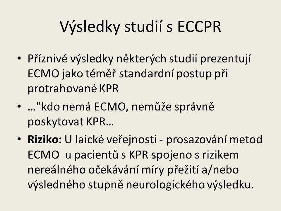 Výsledky studií s ECCPR • Příznivé výsledky některých studií prezentují ECMO jako téměř standardní postup při protrahované KPR • … kdo nemá ECMO, nemůže správně poskytovat KPR… • Riziko: U laické veřejnosti - prosazování metod ECMO u pacientů s KPR spojeno s rizikem nereálného očekávání míry přežití a/nebo výsledného stupně neurologického výsledku.