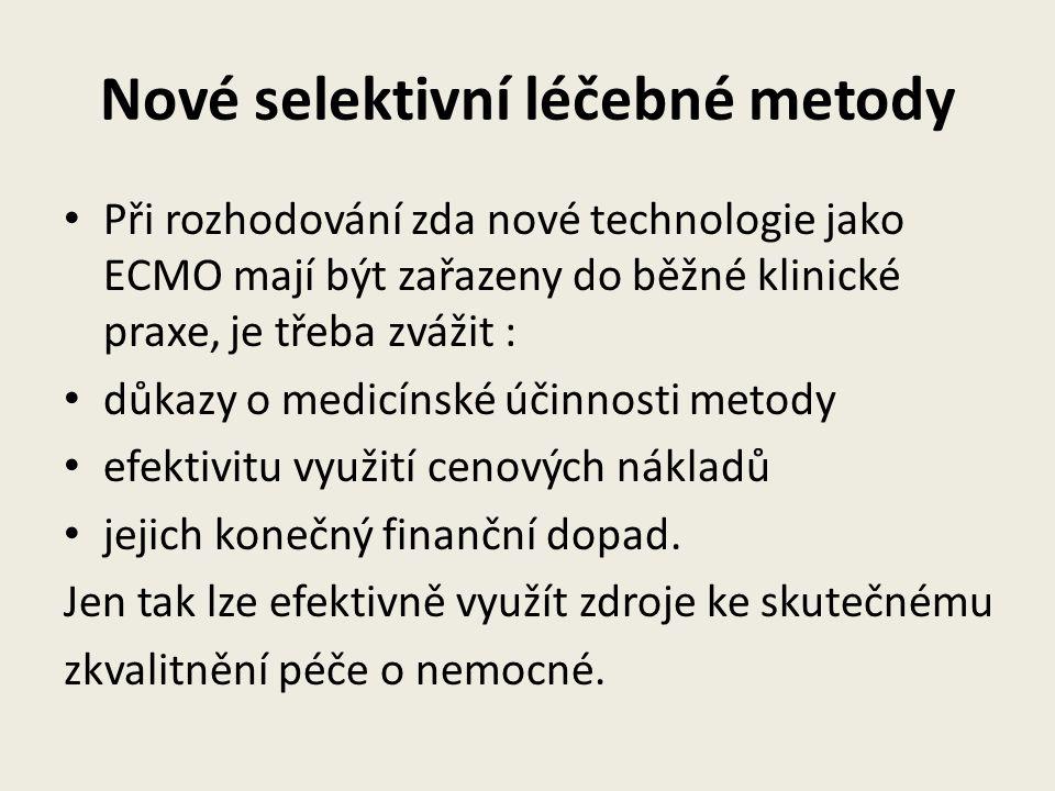 Nové selektivní léčebné metody • Při rozhodování zda nové technologie jako ECMO mají být zařazeny do běžné klinické praxe, je třeba zvážit : • důkazy o medicínské účinnosti metody • efektivitu využití cenových nákladů • jejich konečný finanční dopad.