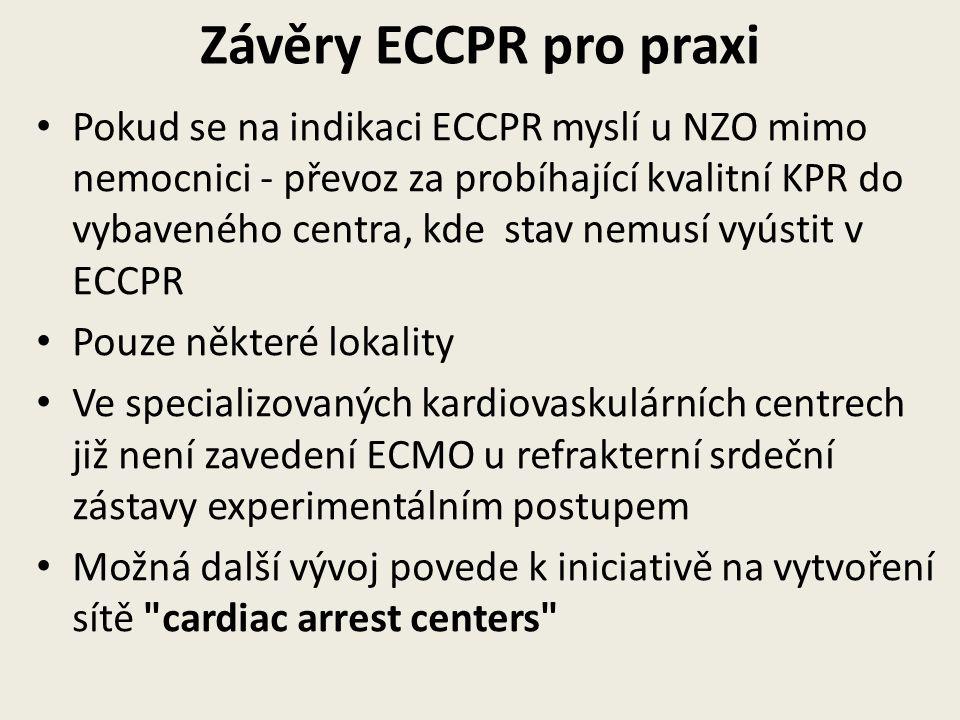 Závěry ECCPR pro praxi • Pokud se na indikaci ECCPR myslí u NZO mimo nemocnici - převoz za probíhající kvalitní KPR do vybaveného centra, kde stav nemusí vyústit v ECCPR • Pouze některé lokality • Ve specializovaných kardiovaskulárních centrech již není zavedení ECMO u refrakterní srdeční zástavy experimentálním postupem • Možná další vývoj povede k iniciativě na vytvoření sítě cardiac arrest centers