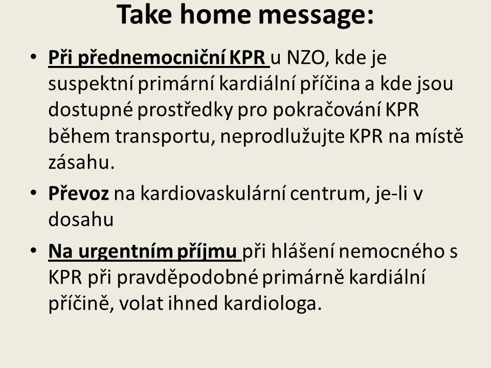 Take home message: • Při přednemocniční KPR u NZO, kde je suspektní primární kardiální příčina a kde jsou dostupné prostředky pro pokračování KPR během transportu, neprodlužujte KPR na místě zásahu.