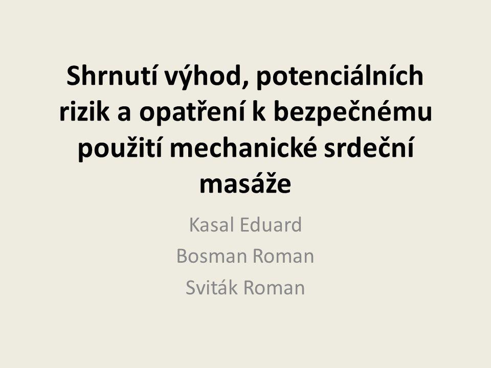 Shrnutí výhod, potenciálních rizik a opatření k bezpečnému použití mechanické srdeční masáže Kasal Eduard Bosman Roman Sviták Roman