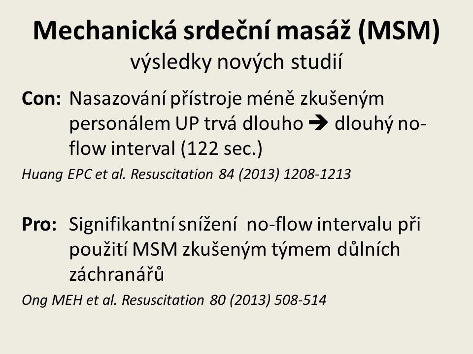 Mechanická srdeční masáž (MSM) výsledky nových studií Con:Nasazování přístroje méně zkušeným personálem UP trvá dlouho  dlouhý no- flow interval (122 sec.) Huang EPC et al.