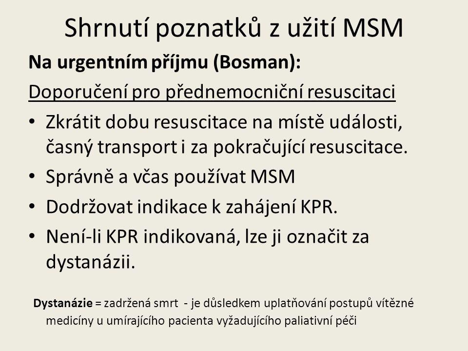 Shrnutí poznatků z užití MSM Na urgentním příjmu (Bosman): Doporučení pro přednemocniční resuscitaci • Zkrátit dobu resuscitace na místě události, časný transport i za pokračující resuscitace.