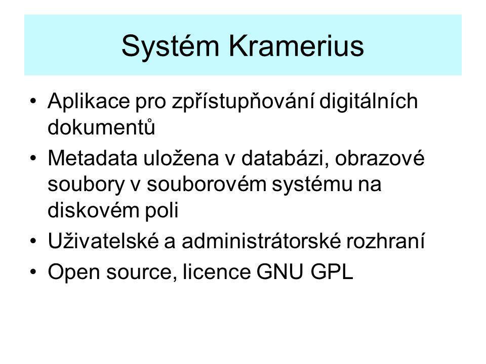 Systém Kramerius •Aplikace pro zpřístupňování digitálních dokumentů •Metadata uložena v databázi, obrazové soubory v souborovém systému na diskovém po