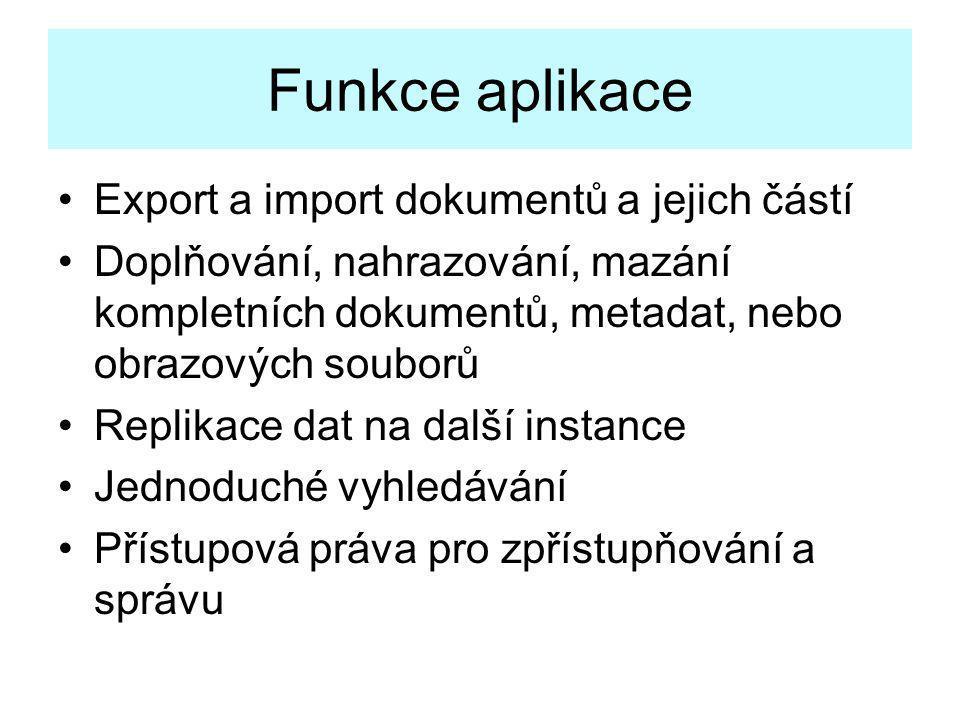Funkce aplikace •Export a import dokumentů a jejich částí •Doplňování, nahrazování, mazání kompletních dokumentů, metadat, nebo obrazových souborů •Re