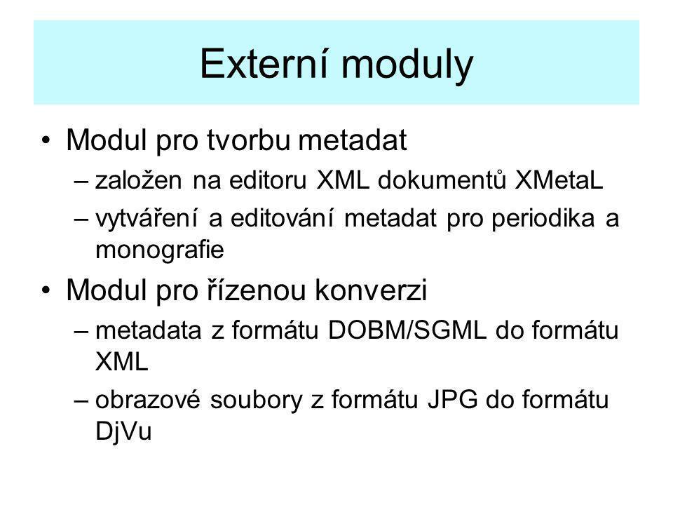 Externí moduly •Modul pro tvorbu metadat –založen na editoru XML dokumentů XMetaL –vytváření a editování metadat pro periodika a monografie •Modul pro