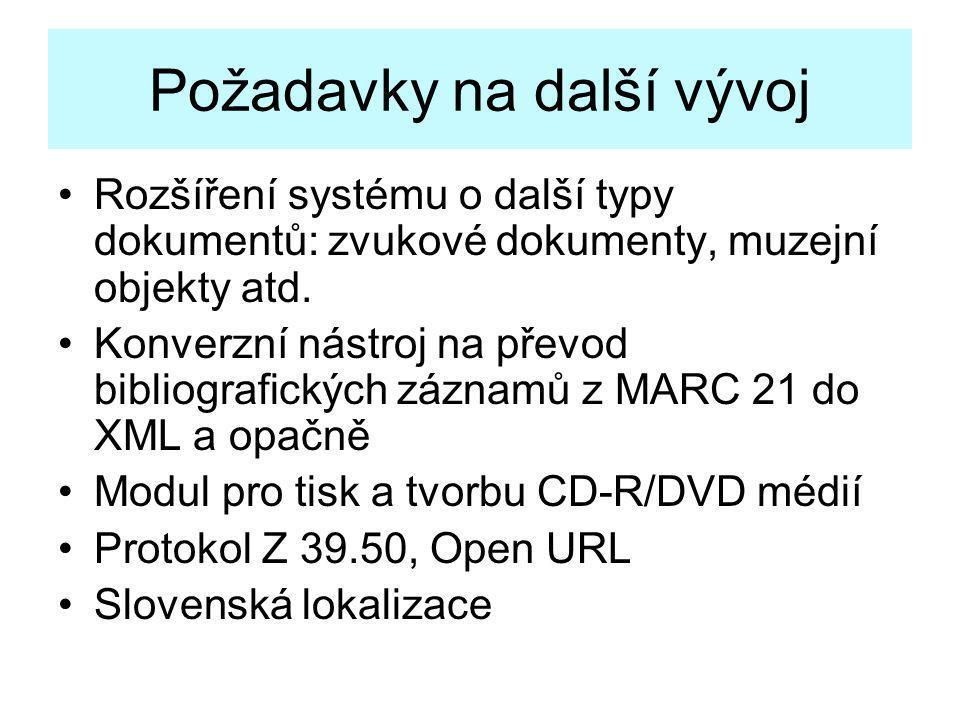 Požadavky na další vývoj •Rozšíření systému o další typy dokumentů: zvukové dokumenty, muzejní objekty atd. •Konverzní nástroj na převod bibliografick