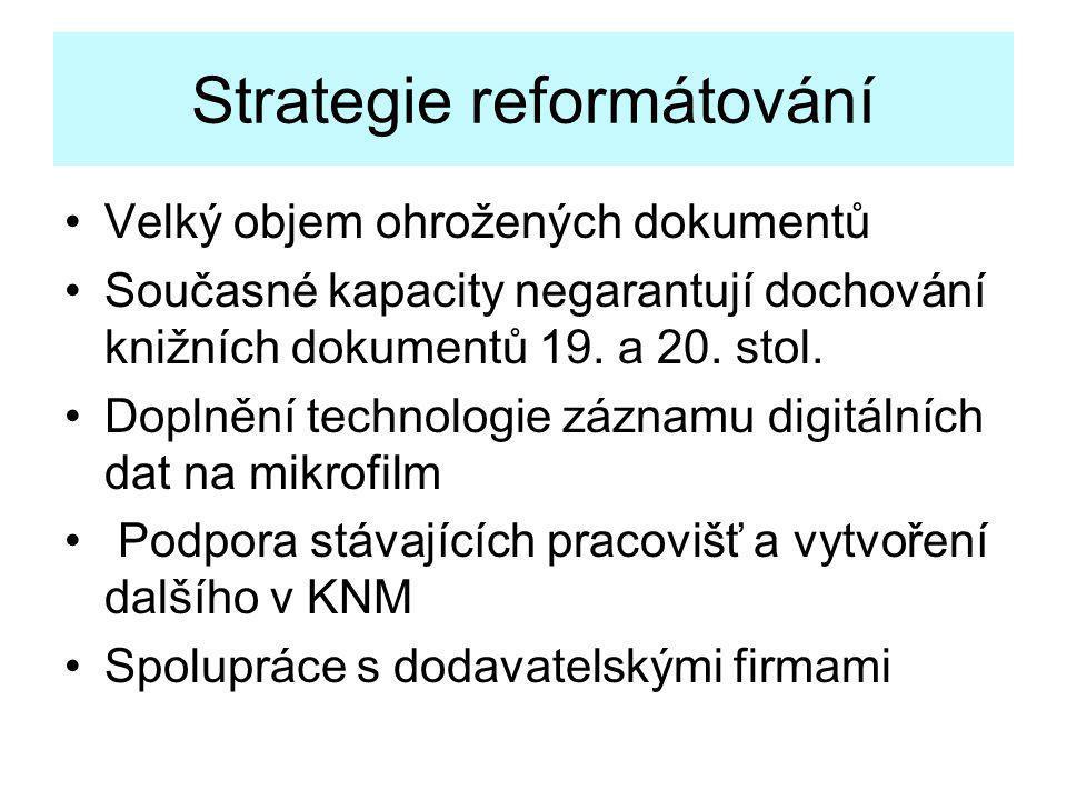 Strategie reformátování •Velký objem ohrožených dokumentů •Současné kapacity negarantují dochování knižních dokumentů 19. a 20. stol. •Doplnění techno
