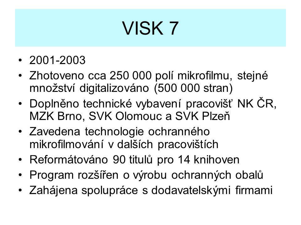 VISK 7 •2001-2003 •Zhotoveno cca 250 000 polí mikrofilmu, stejné množství digitalizováno (500 000 stran) •Doplněno technické vybavení pracovišť NK ČR,