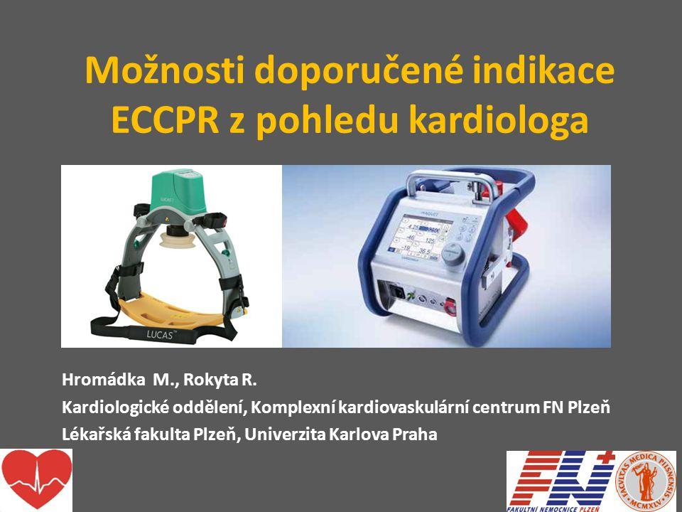 Možnosti doporučené indikace ECCPR z pohledu kardiologa Hromádka M., Rokyta R. Kardiologické oddělení, Komplexní kardiovaskulární centrum FN Plzeň Lék