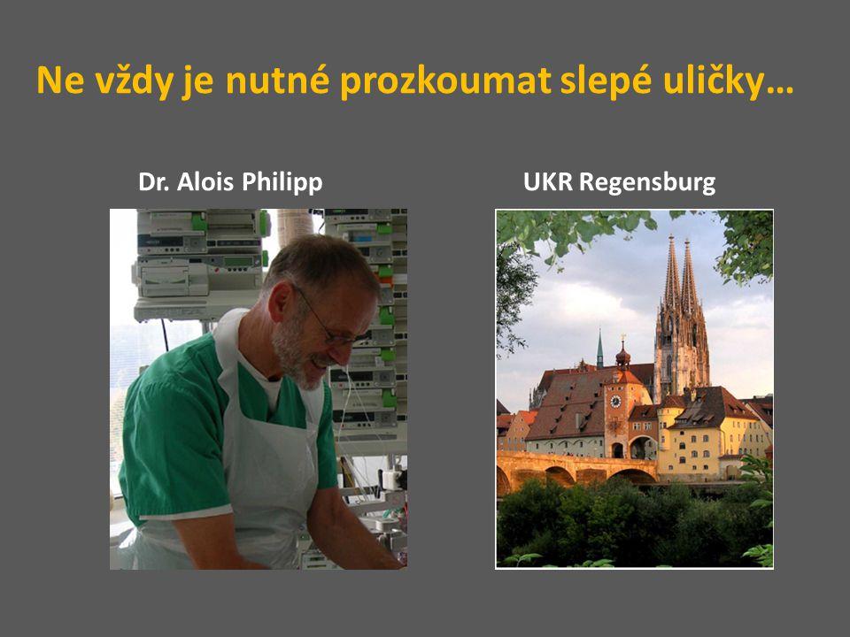 Ne vždy je nutné prozkoumat slepé uličky… Dr. Alois PhilippUKR Regensburg