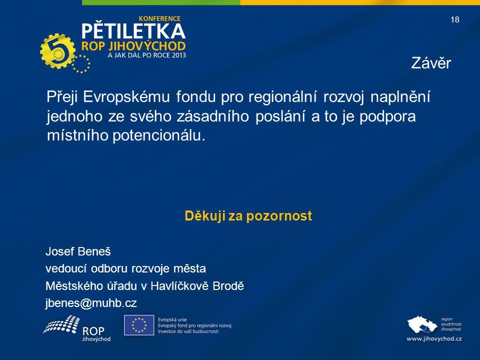 18 Závěr Přeji Evropskému fondu pro regionální rozvoj naplnění jednoho ze svého zásadního poslání a to je podpora místního potencionálu.