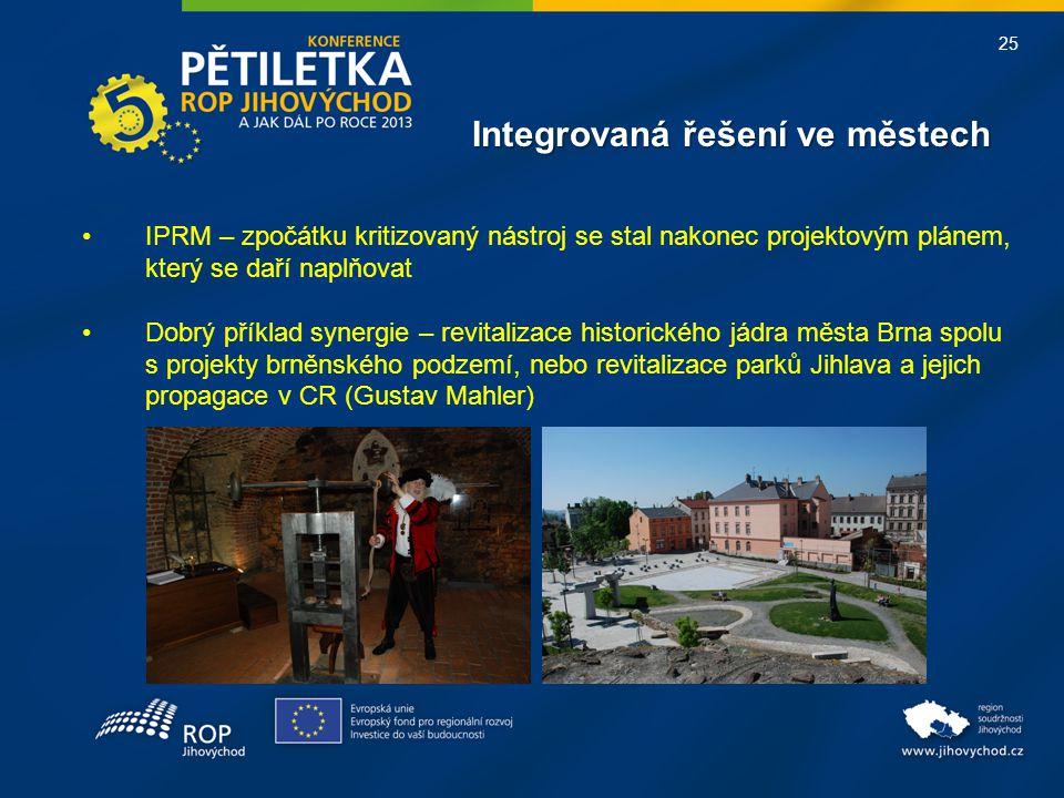 25 Integrovaná řešení ve městech •IPRM – zpočátku kritizovaný nástroj se stal nakonec projektovým plánem, který se daří naplňovat •Dobrý příklad synergie – revitalizace historického jádra města Brna spolu s projekty brněnského podzemí, nebo revitalizace parků Jihlava a jejich propagace v CR (Gustav Mahler)