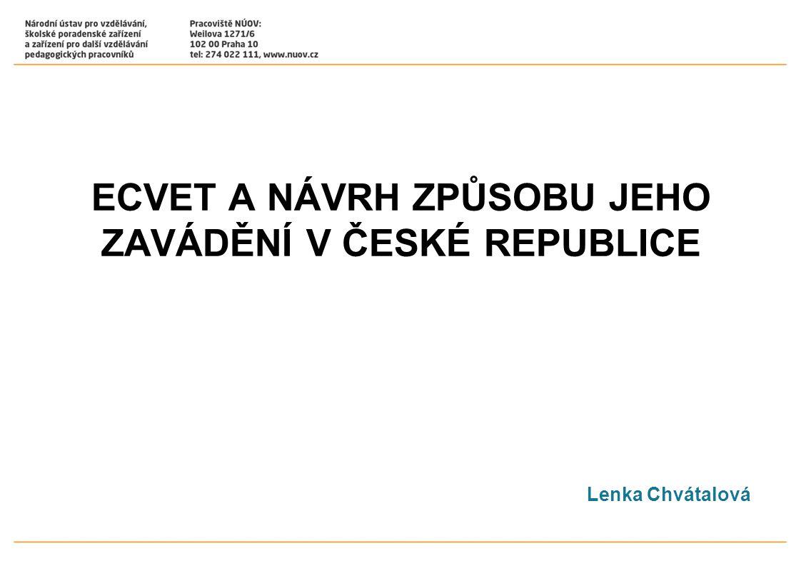 ECVET A NÁVRH ZPŮSOBU JEHO ZAVÁDĚNÍ V ČESKÉ REPUBLICE Lenka Chvátalová