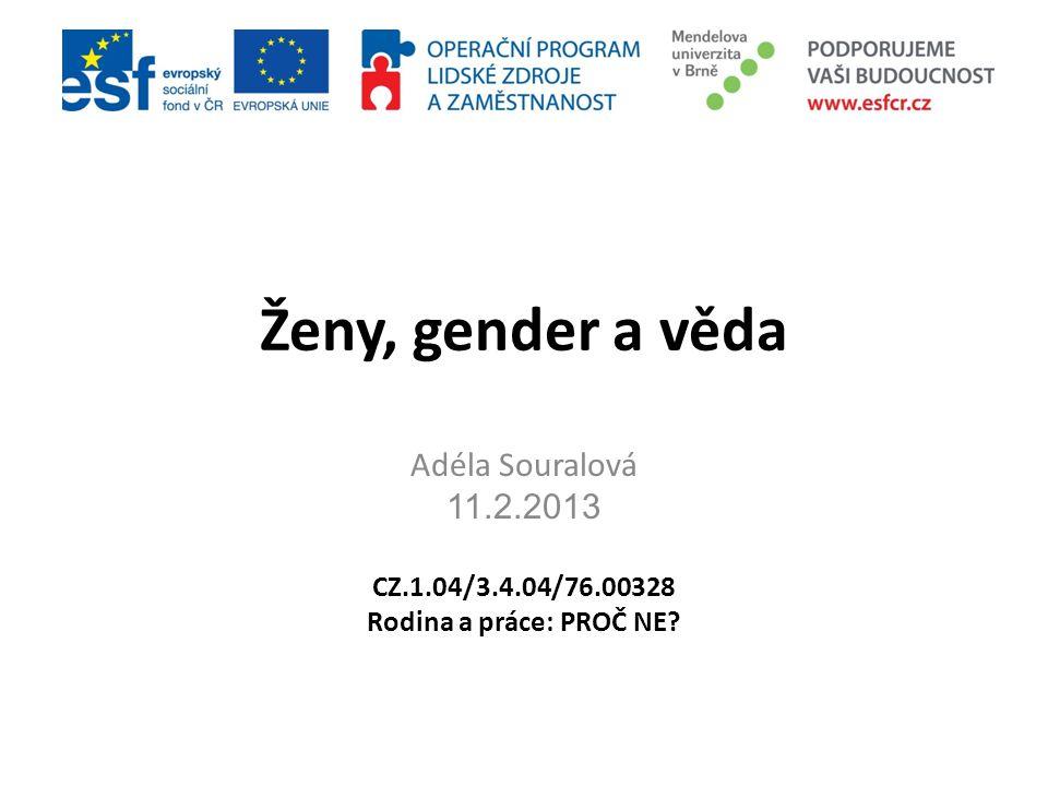 struktura • rovnost versus odlišnost ve vědě • gender a produkce vědění • ženy a věda – hlavní témata • ženy, rodina a věda