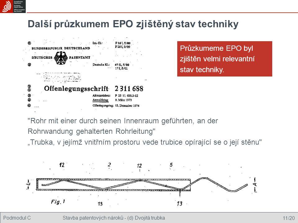 """Podmodul CStavba patentových nároků - (d) Dvojitá trubka 11/20 Další průzkumem EPO zjištěný stav techniky Rohr mit einer durch seinen Innenraum geführten, an der Rohrwandung gehalterten Rohrleitung """"Trubka, v jejímž vnitřním prostoru vede trubice opírající se o její stěnu Průzkumeme EPO byl zjištěn velmi relevantní stav techniky."""