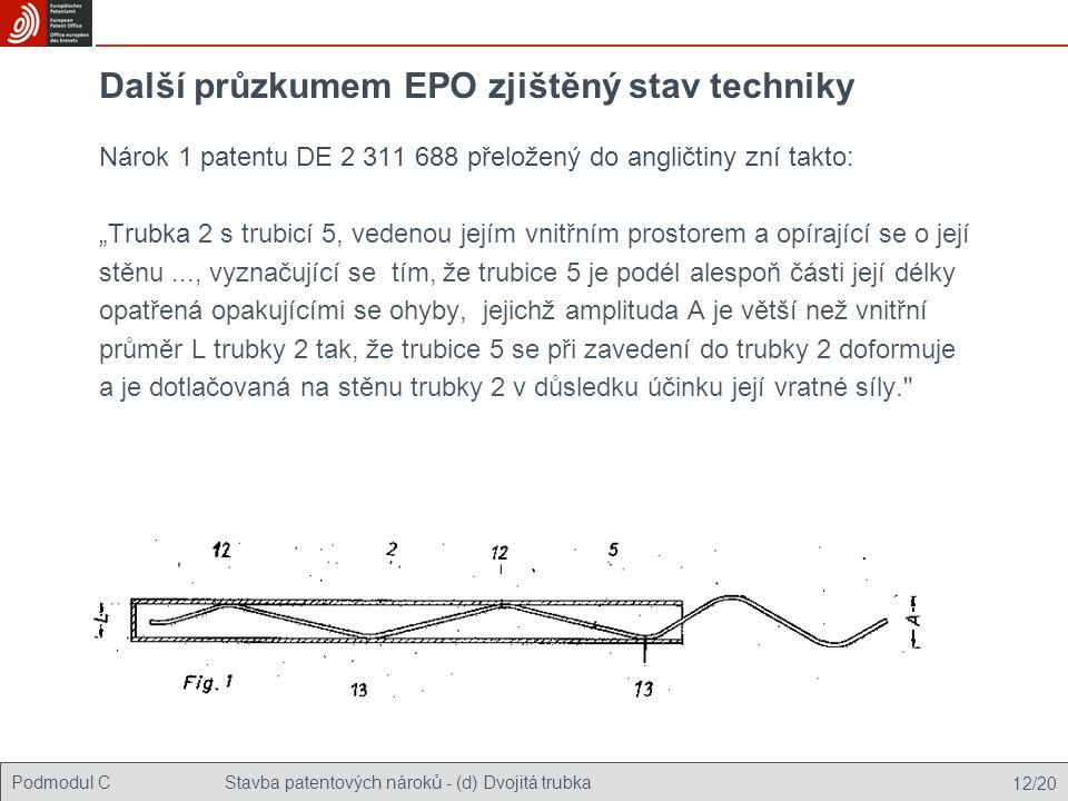"""Podmodul CStavba patentových nároků - (d) Dvojitá trubka 12/20 Další průzkumem EPO zjištěný stav techniky Nárok 1 patentu DE 2 311 688 přeložený do angličtiny zní takto: """"Trubka 2 s trubicí 5, vedenou jejím vnitřním prostorem a opírající se o její stěnu..., vyznačující se tím, že trubice 5 je podél alespoň části její délky opatřená opakujícími se ohyby, jejichž amplituda A je větší než vnitřní průměr L trubky 2 tak, že trubice 5 se při zavedení do trubky 2 doformuje a je dotlačovaná na stěnu trubky 2 v důsledku účinku její vratné síly."""