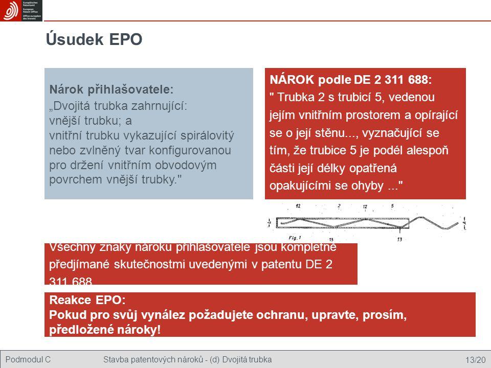 """Podmodul CStavba patentových nároků - (d) Dvojitá trubka 13/20 Úsudek EPO Nárok přihlašovatele: """"Dvojitá trubka zahrnující: vnější trubku; a vnitřní trubku vykazující spirálovitý nebo zvlněný tvar konfigurovanou pro držení vnitřním obvodovým povrchem vnější trubky. Všechny znaky nároku přihlašovatele jsou kompletně předjímané skutečnostmi uvedenými v patentu DE 2 311 688."""