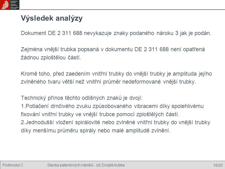 Podmodul CStavba patentových nároků - (d) Dvojitá trubka 16/20 Výsledek analýzy Dokument DE 2 311 688 nevykazuje znaky podaného nároku 3 jak je podán.