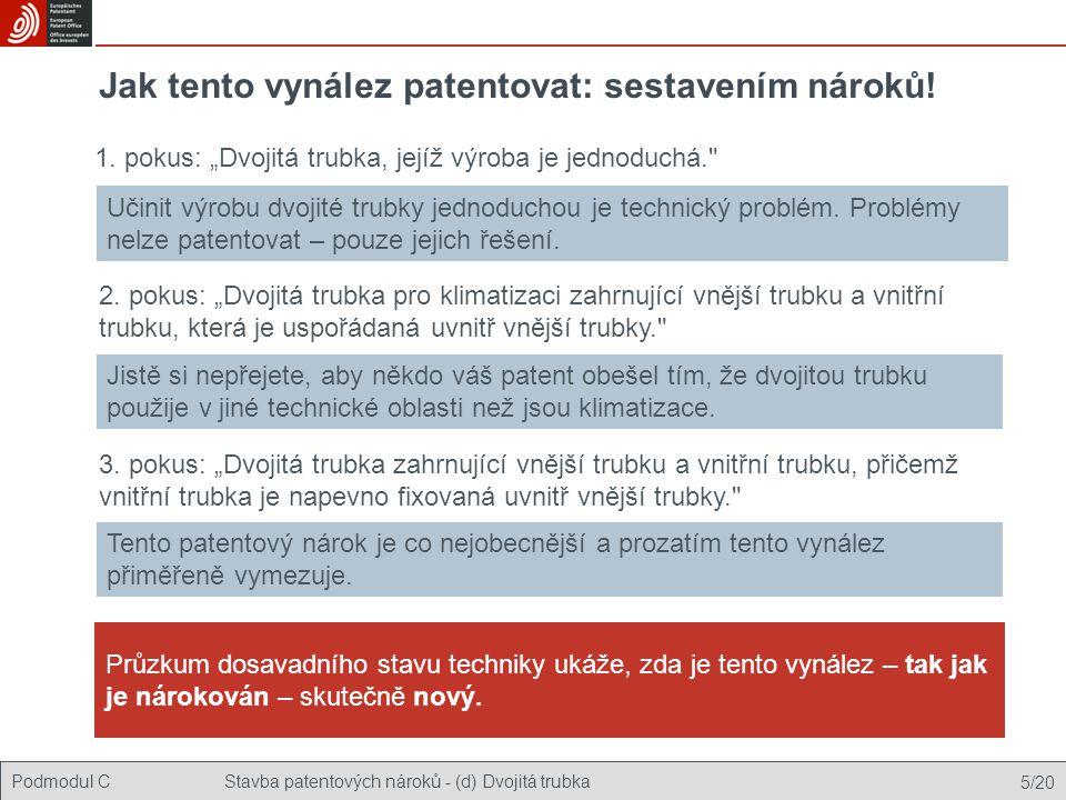 Podmodul CStavba patentových nároků - (d) Dvojitá trubka 5/20 Jak tento vynález patentovat: sestavením nároků.