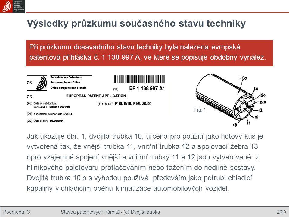 Podmodul CStavba patentových nároků - (d) Dvojitá trubka 6/20 Výsledky průzkumu současného stavu techniky Při průzkumu dosavadního stavu techniky byla nalezena evropská patentová přihláška č.