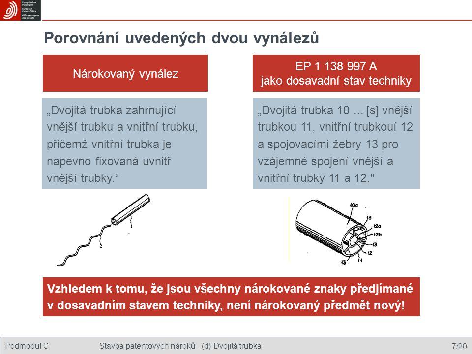 """Podmodul CStavba patentových nároků - (d) Dvojitá trubka 7/20 Porovnání uvedených dvou vynálezů Nárokovaný vynález EP 1 138 997 A jako dosavadní stav techniky """"Dvojitá trubka zahrnující vnější trubku a vnitřní trubku, přičemž vnitřní trubka je napevno fixovaná uvnitř vnější trubky. """"Dvojitá trubka 10..."""