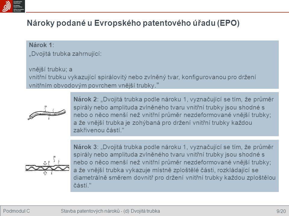 """Podmodul CStavba patentových nároků - (d) Dvojitá trubka 9/20 Nároky podané u Evropského patentového úřadu (EPO) Nárok 1: """" Dvojitá trubka zahrnující: vnější trubku; a vnitřní trubku vykazující spirálovitý nebo zvlněný tvar, konfigurovanou pro držení vnitřním obvodovým povrchem vnější trubky. Nárok 2: """" Dvojitá trubka podle nároku 1, vyznačující se tím, že průměr spirály nebo amplituda zvlněného tvaru vnitřní trubky jsou shodné s nebo o něco menší než vnitřní průměr nezdeformované vnější trubky; a že vnější trubka je zohýbaná pro držení vnitřní trubky každou zakřivenou částí. Nárok 3: """"Dvojitá trubka podle nároku 1, vyznačující se tím, že průměr spirály nebo amplituda zvlněného tvaru vnitřní trubky jsou shodné s nebo o něco menší než vnitřní průměr nezdeformované vnější trubky; a že vnější trubka vykazuje místně zploštělé části, rozkládající se diametrálně směrem dovnitř pro držení vnitřní trubky každou zploštělou částí."""