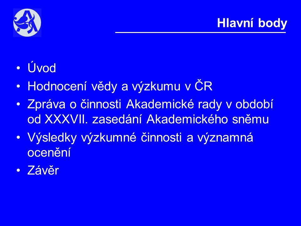 •Úvod •Hodnocení vědy a výzkumu v ČR •Zpráva o činnosti Akademické rady v období od XXXVII.