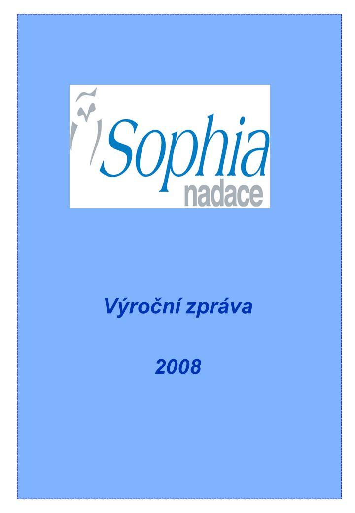 Obsah: NADACE SOPHIA 3 Poslání 3 Historie 3 Nadace Sophia v roce 2008 6 Údaje o nadaci 7 Přehled schválených žádostí 8 Seznam dárců10 Zpráva revizora11 Zpráva nezávislého auditora12 Výrok auditora13 Hospodaření za rok 200814 Vydala NADACE SOPHIA21 Nadace Sophia Strana 2 (celkem 21) Výroční zpráva 2008