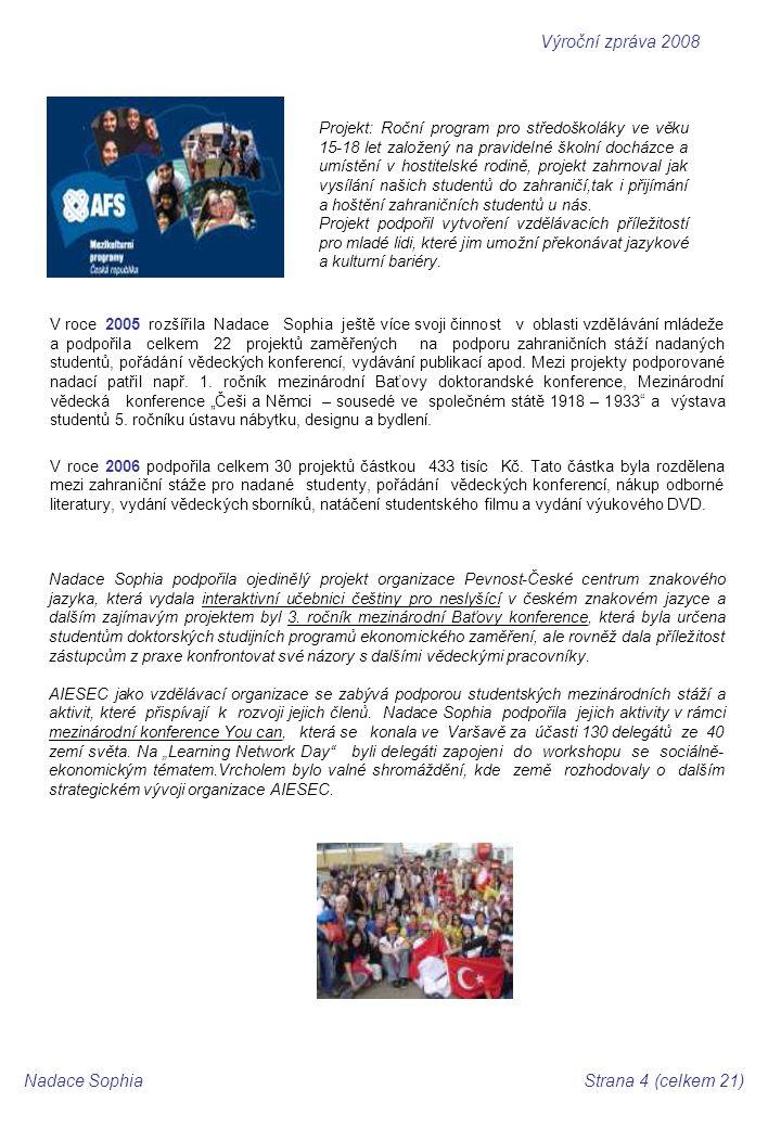 V roce 2007 se Nadace Sophia zaměřila na podporu talentovaných studentů v oblasti ekonomie a práva, podporu znevýhodněných skupin a jednotlivců, podporu institucionálních aktivit v oblasti ekonomie a práva.