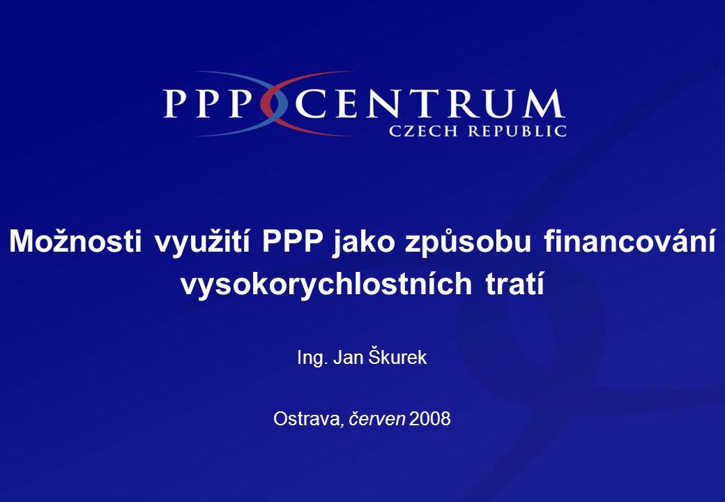 Možnosti využití PPP jako způsobu financování vysokorychlostních tratí Ing.