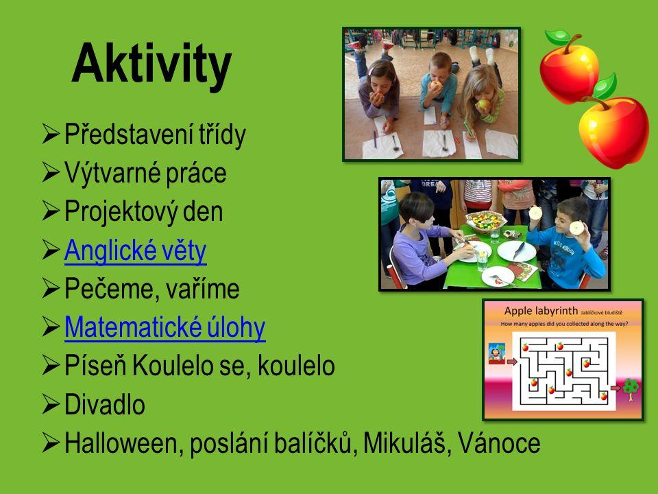 Aktivity  Představení třídy  Výtvarné práce  Projektový den  Anglické věty Anglické věty  Pečeme, vaříme  Matematické úlohy Matematické úlohy 
