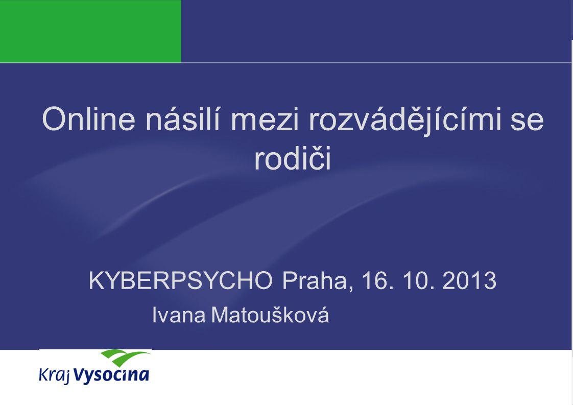 PREZENTUJÍCÍ Online násilí mezi rozvádějícími se rodiči KYBERPSYCHO Praha, 16. 10. 2013 Ivana Matoušková