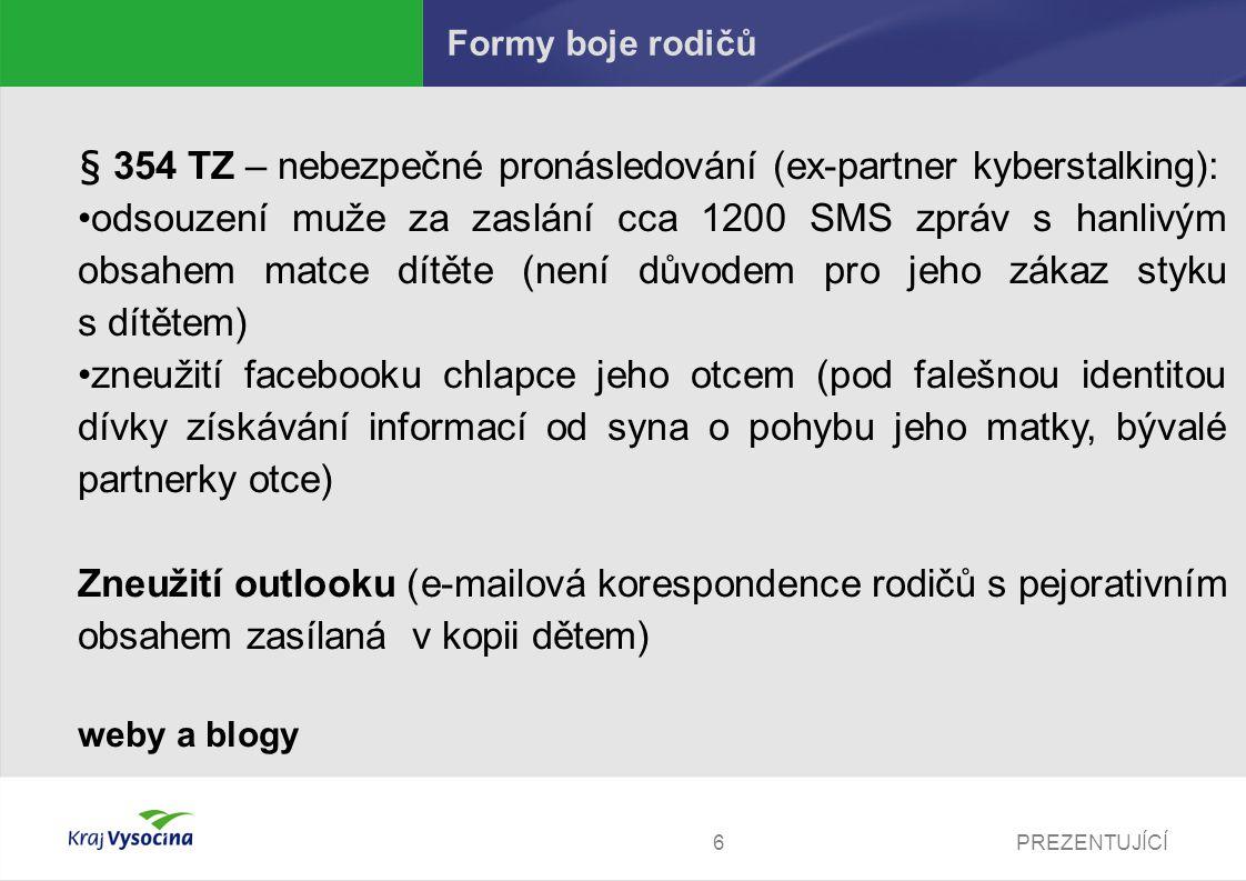 PREZENTUJÍCÍ6 Formy boje rodičů § 354 TZ – nebezpečné pronásledování (ex-partner kyberstalking): •odsouzení muže za zaslání cca 1200 SMS zpráv s hanli