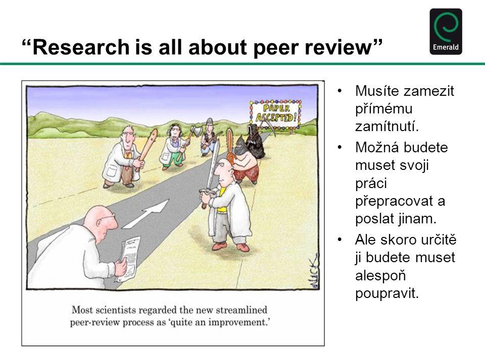 Research is all about peer review •Musíte zamezit přímému zamítnutí.