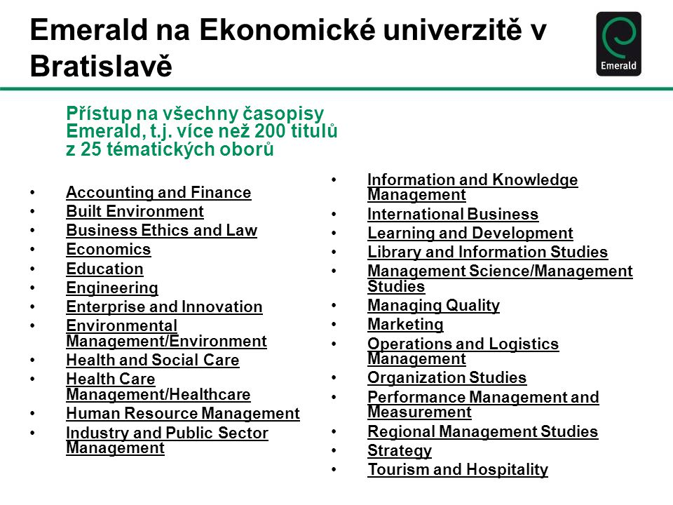 Kdo čte a kdo píše pro Emerald: Times Higher Education Supplement World University Rankings 2010 We have authors from 199 of the THES top 200 universities worldwide In 2010 the THES top 200 universities worldwide downloaded Emerald articles 3m times – that's 15,000 per school.