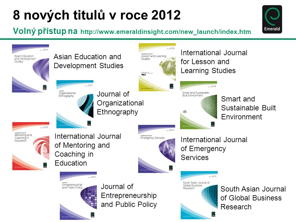 8 nových titulů v roce 2012 Volný přístup na http://www.emeraldinsight.com/new_launch/index.htm Asian Education and Development Studies International