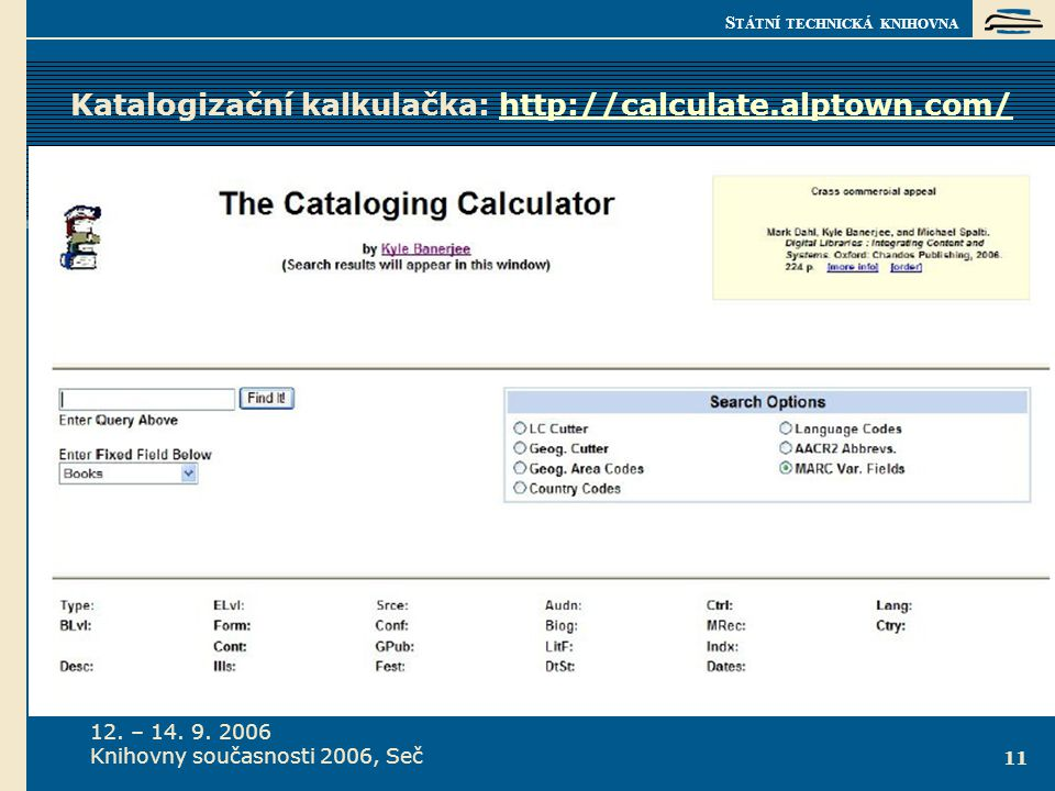 S TÁTNÍ TECHNICKÁ KNIHOVNA 12. – 14. 9. 2006 Knihovny současnosti 2006, Seč 11 Katalogizační kalkulačka: http://calculate.alptown.com/http://calculate