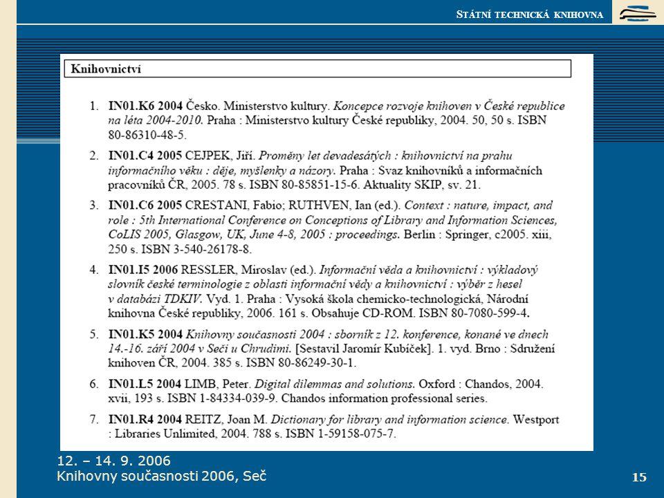 S TÁTNÍ TECHNICKÁ KNIHOVNA 12. – 14. 9. 2006 Knihovny současnosti 2006, Seč 15