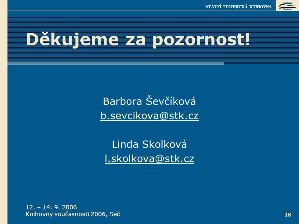 S TÁTNÍ TECHNICKÁ KNIHOVNA 12. – 14. 9. 2006 Knihovny současnosti 2006, Seč 18 Děkujeme za pozornost! Barbora Ševčíková b.sevcikova@stk.cz Linda Skolk