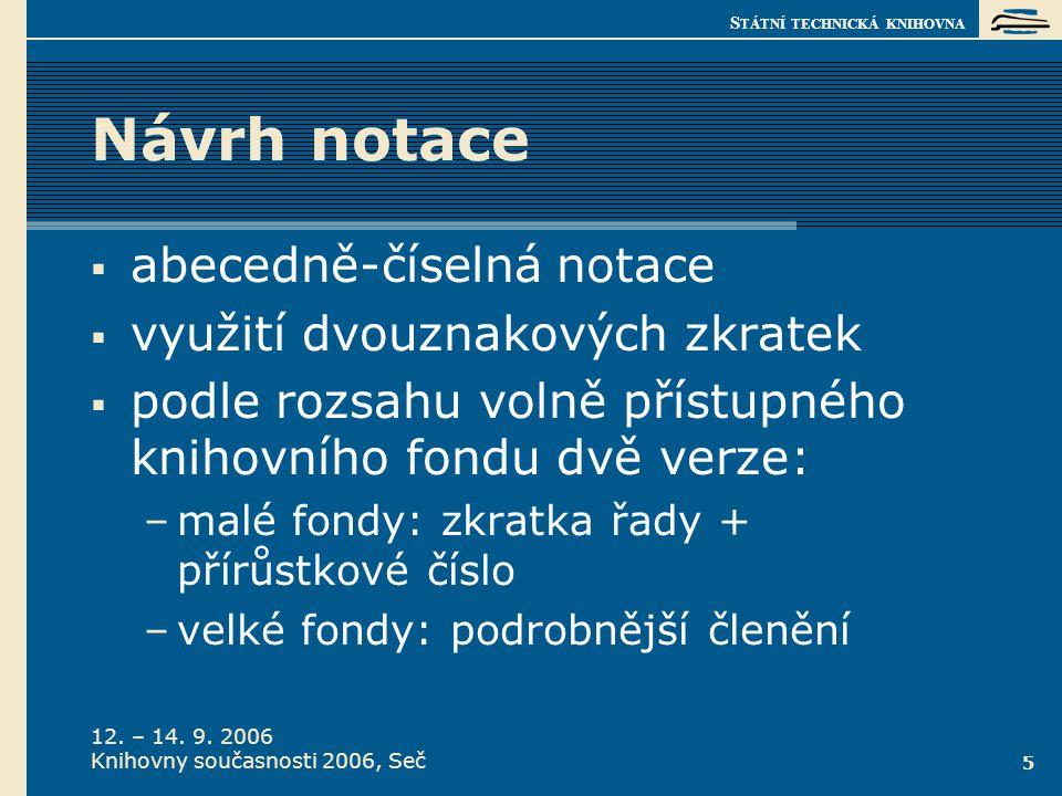 S TÁTNÍ TECHNICKÁ KNIHOVNA 12. – 14. 9. 2006 Knihovny současnosti 2006, Seč 5 Návrh notace  abecedně-číselná notace  využití dvouznakových zkratek 