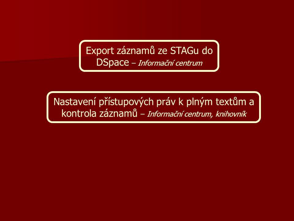 Export záznamů ze STAGu do DSpace – Informační centrum Nastavení přístupových práv k plným textům a kontrola záznamů – Informační centrum, knihovník