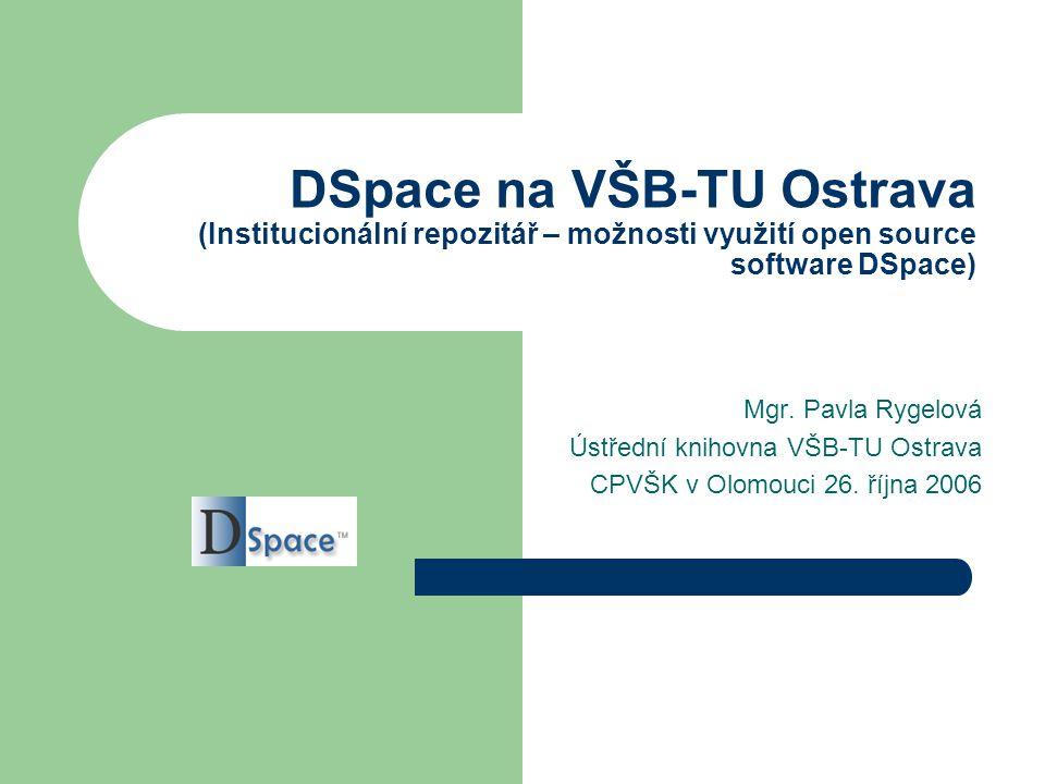 DSpace  digitální repozitář vyvinutý MIT Libraries & Hewlett-Packard Company  určený především pro univerzitní prostředí  volně dostupný software