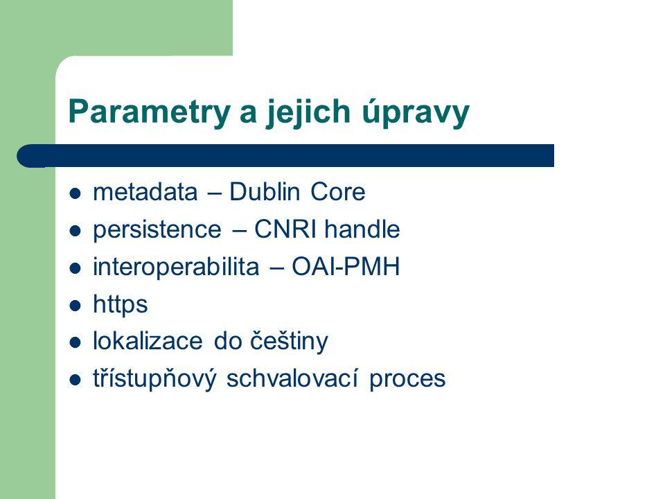 Parametry a jejich úpravy  metadata – Dublin Core  persistence – CNRI handle  interoperabilita – OAI-PMH  https  lokalizace do češtiny  třístupň