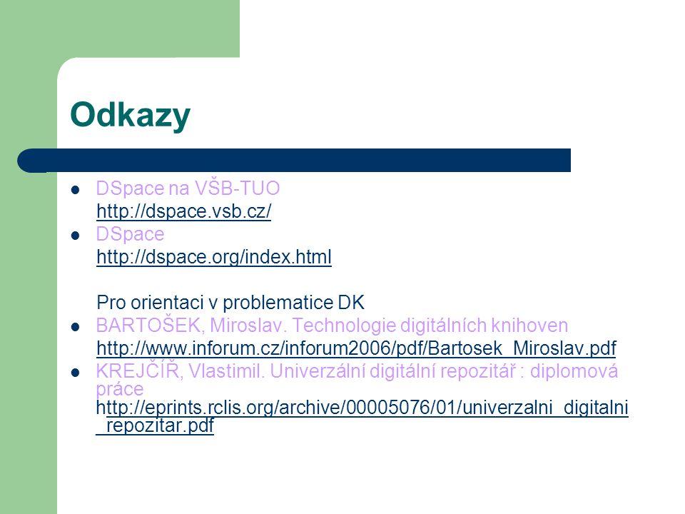 Odkazy  DSpace na VŠB-TUO http://dspace.vsb.cz/  DSpace http://dspace.org/index.html Pro orientaci v problematice DK  BARTOŠEK, Miroslav. Technolog