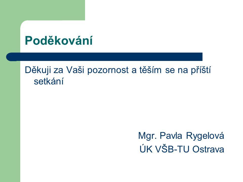 Poděkování Děkuji za Vaši pozornost a těším se na příští setkání Mgr. Pavla Rygelová ÚK VŠB-TU Ostrava
