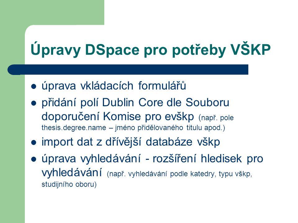 Úpravy DSpace pro potřeby VŠKP  úprava vkládacích formulářů  přidání polí Dublin Core dle Souboru doporučení Komise pro evškp ( např. pole thesis.de